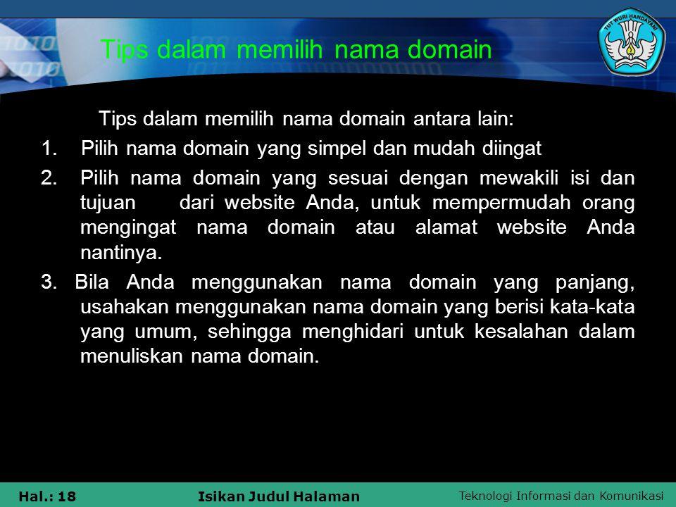 Teknologi Informasi dan Komunikasi Hal.: 18Isikan Judul Halaman Tips dalam memilih nama domain Tips dalam memilih nama domain antara lain: 1. Pilih na