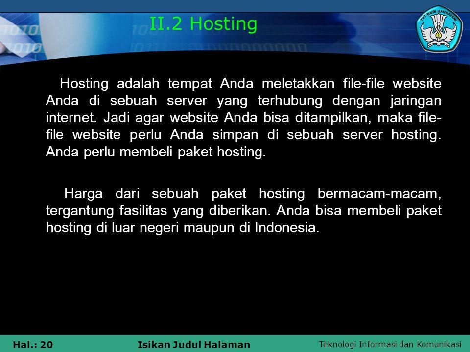 Teknologi Informasi dan Komunikasi Hal.: 20Isikan Judul Halaman II.2 Hosting Hosting adalah tempat Anda meletakkan file-file website Anda di sebuah se