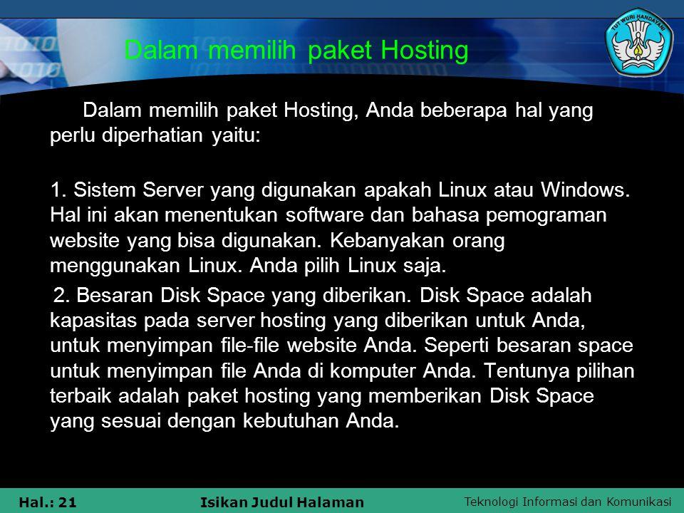 Teknologi Informasi dan Komunikasi Hal.: 21Isikan Judul Halaman Dalam memilih paket Hosting Dalam memilih paket Hosting, Anda beberapa hal yang perlu