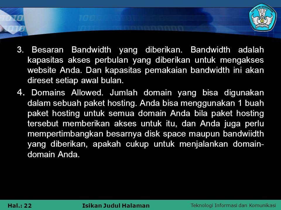 Teknologi Informasi dan Komunikasi Hal.: 22Isikan Judul Halaman 3. Besaran Bandwidth yang diberikan. Bandwidth adalah kapasitas akses perbulan yang di