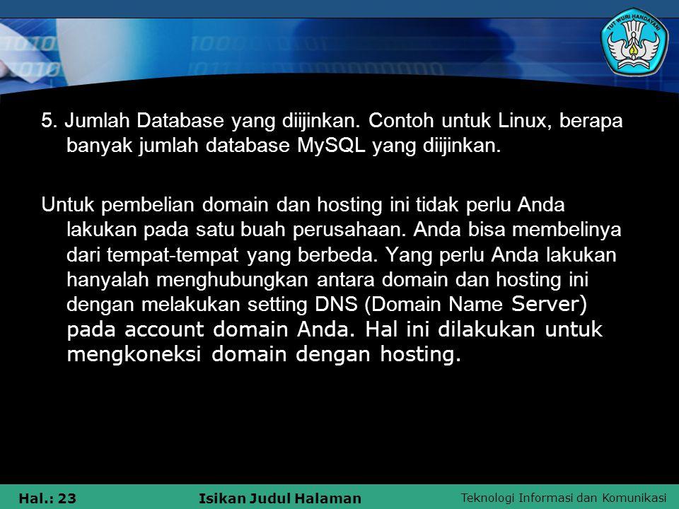 Teknologi Informasi dan Komunikasi Hal.: 23Isikan Judul Halaman 5. Jumlah Database yang diijinkan. Contoh untuk Linux, berapa banyak jumlah database M