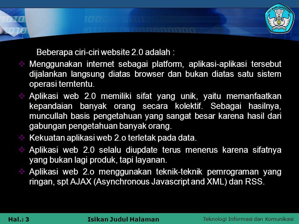 Teknologi Informasi dan Komunikasi Hal.: 3Isikan Judul Halaman Beberapa ciri-ciri website 2.0 adalah :  Menggunakan internet sebagai platform, aplika