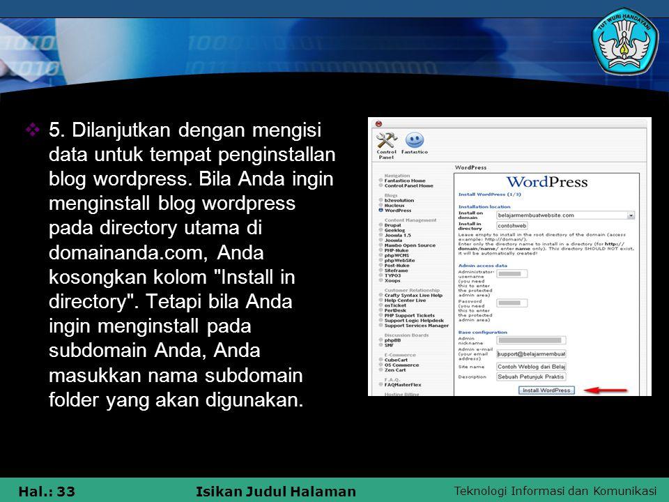 Teknologi Informasi dan Komunikasi Hal.: 33Isikan Judul Halaman  5. Dilanjutkan dengan mengisi data untuk tempat penginstallan blog wordpress. Bila A
