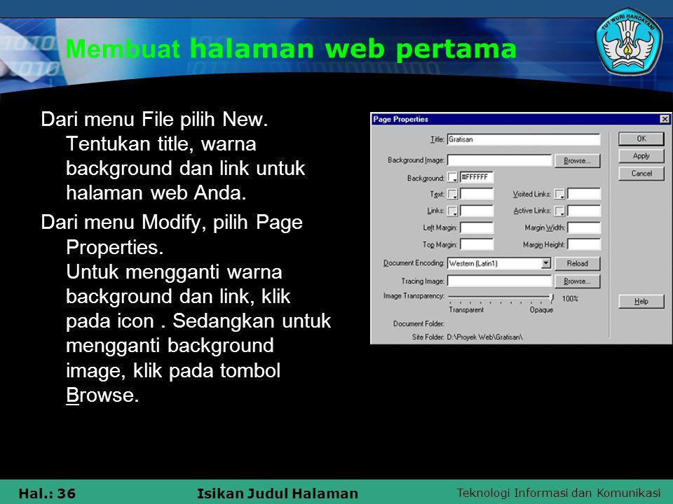 Teknologi Informasi dan Komunikasi Hal.: 36Isikan Judul Halaman Membuat halaman web pertama Dari menu File pilih New. Tentukan title, warna background