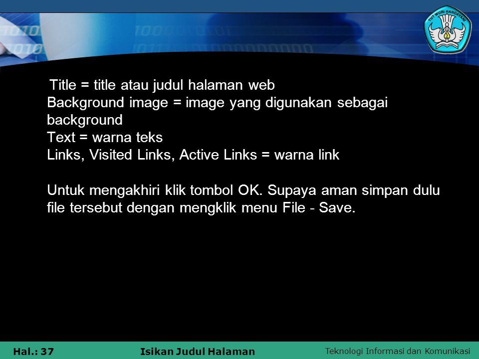 Teknologi Informasi dan Komunikasi Hal.: 37Isikan Judul Halaman Title = title atau judul halaman web Background image = image yang digunakan sebagai b