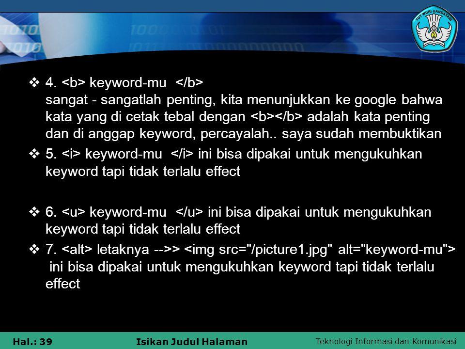 Teknologi Informasi dan Komunikasi Hal.: 39Isikan Judul Halaman  4. keyword-mu sangat - sangatlah penting, kita menunjukkan ke google bahwa kata yang