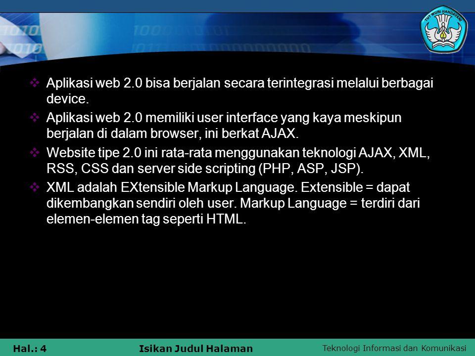Teknologi Informasi dan Komunikasi Hal.: 5Isikan Judul Halaman Kegunaan XML adalah sebagai media pembawa data/informasi, tidak melibatkan akses database untuk bertukar informasi.