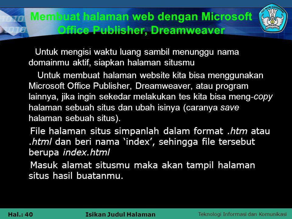 Teknologi Informasi dan Komunikasi Hal.: 40Isikan Judul Halaman Membuat halaman web dengan Microsoft Office Publisher, Dreamweaver Untuk mengisi waktu