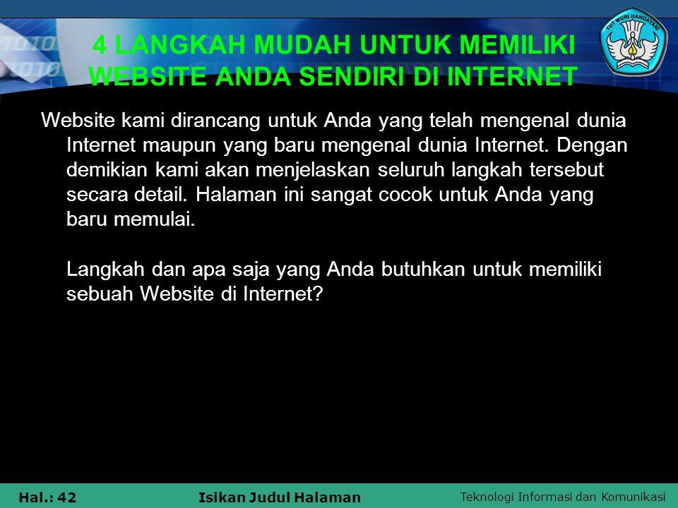 Teknologi Informasi dan Komunikasi Hal.: 42Isikan Judul Halaman 4 LANGKAH MUDAH UNTUK MEMILIKI WEBSITE ANDA SENDIRI DI INTERNET Website kami dirancang