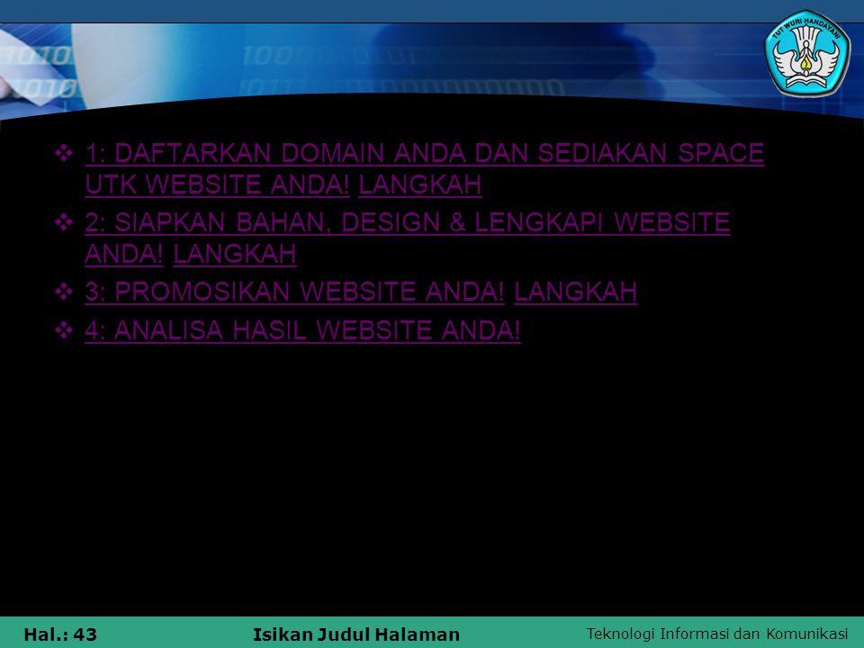 Teknologi Informasi dan Komunikasi Hal.: 43Isikan Judul Halaman  1: DAFTARKAN DOMAIN ANDA DAN SEDIAKAN SPACE UTK WEBSITE ANDA! LANGKAH 1: DAFTARKAN D