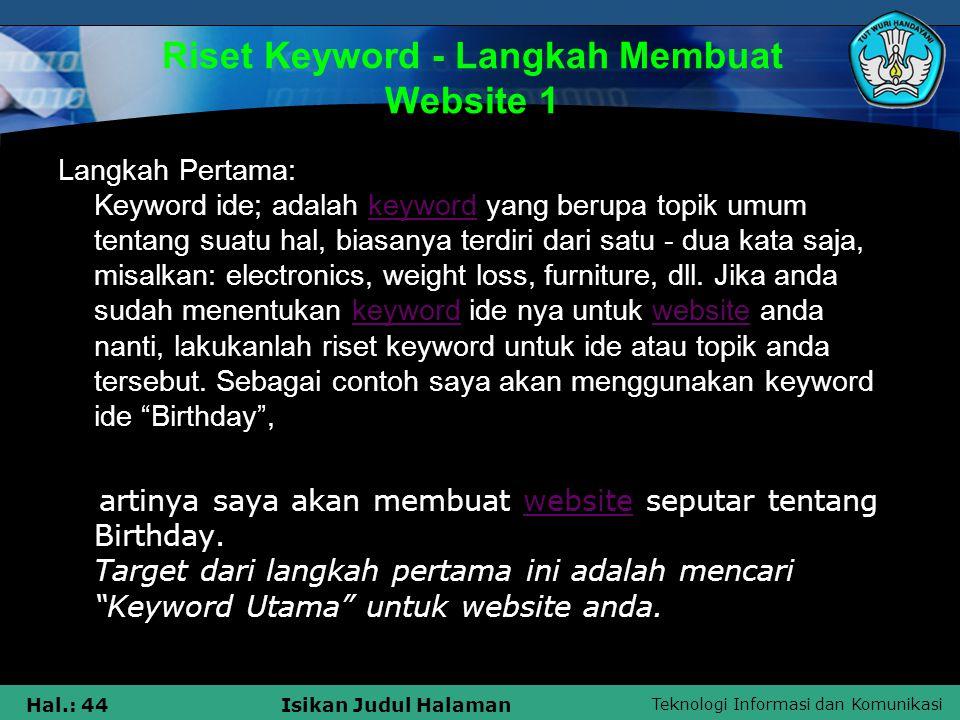 Teknologi Informasi dan Komunikasi Hal.: 44Isikan Judul Halaman Riset Keyword - Langkah Membuat Website 1 Langkah Pertama: Keyword ide; adalah keyword