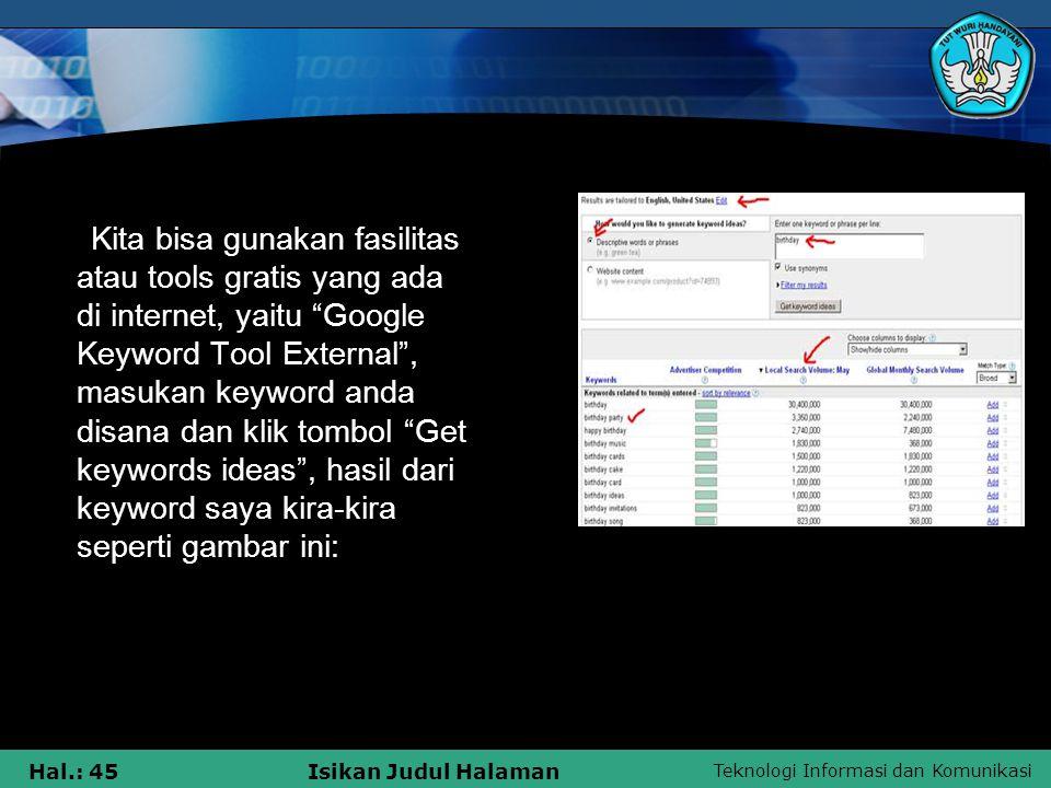 """Teknologi Informasi dan Komunikasi Hal.: 45Isikan Judul Halaman Kita bisa gunakan fasilitas atau tools gratis yang ada di internet, yaitu """"Google Keyw"""