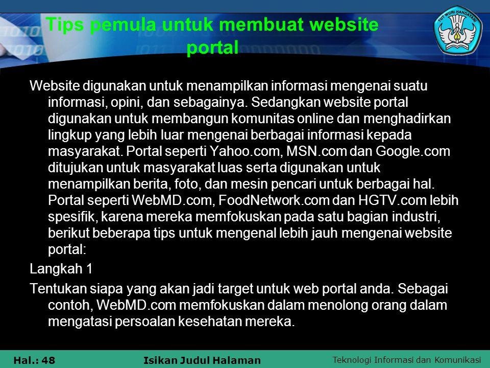 Teknologi Informasi dan Komunikasi Hal.: 48Isikan Judul Halaman Tips pemula untuk membuat website portal Website digunakan untuk menampilkan informasi