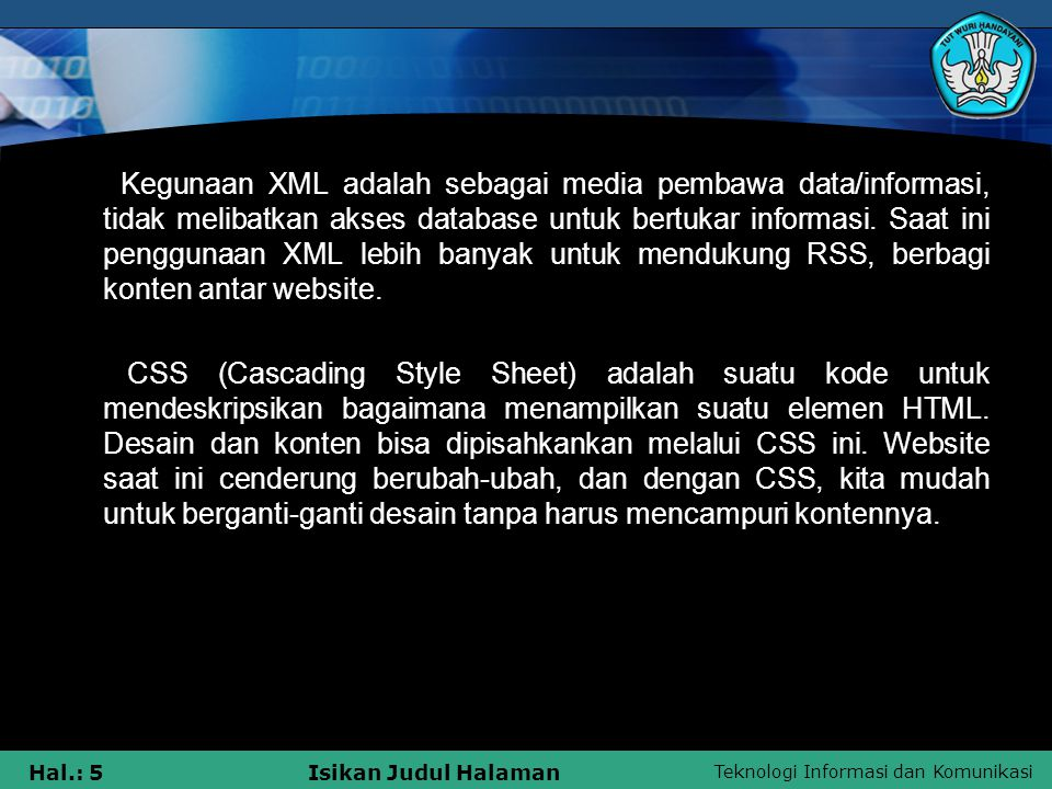 Teknologi Informasi dan Komunikasi Hal.: 5Isikan Judul Halaman Kegunaan XML adalah sebagai media pembawa data/informasi, tidak melibatkan akses databa