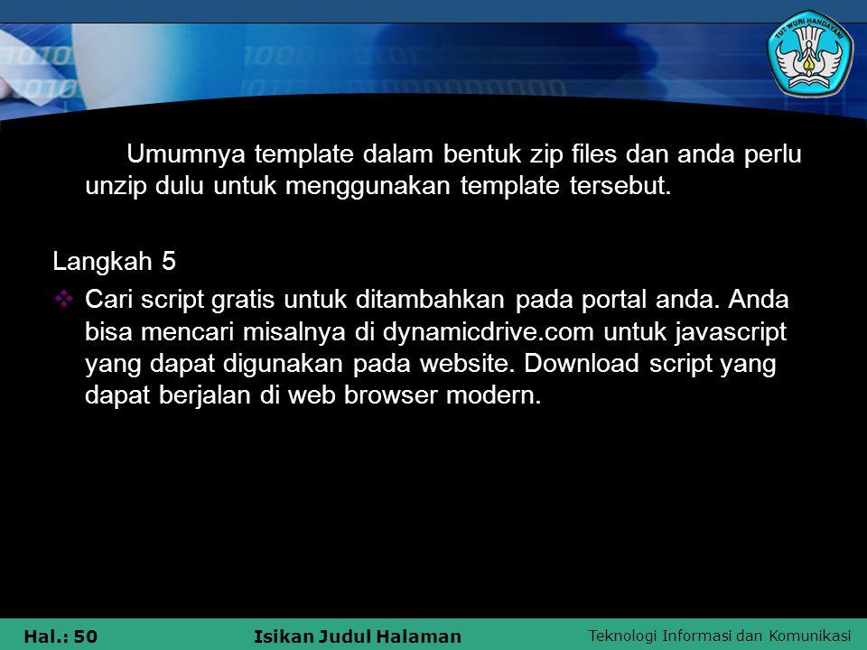 Teknologi Informasi dan Komunikasi Hal.: 50Isikan Judul Halaman Umumnya template dalam bentuk zip files dan anda perlu unzip dulu untuk menggunakan te