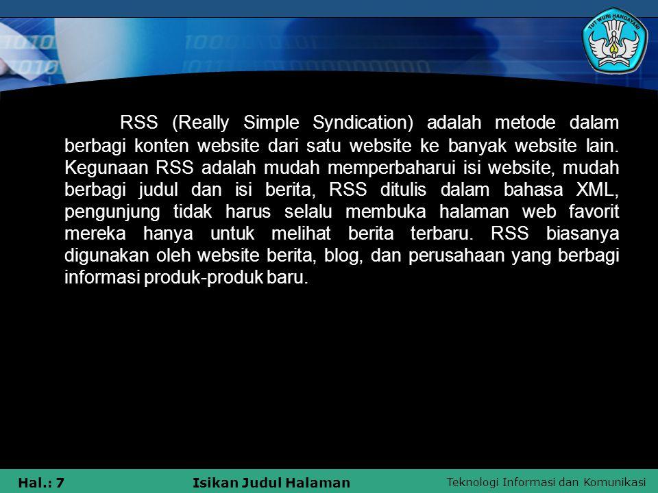 Teknologi Informasi dan Komunikasi Hal.: 7Isikan Judul Halaman RSS (Really Simple Syndication) adalah metode dalam berbagi konten website dari satu we