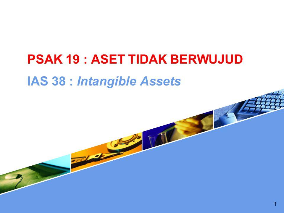 Ruang Lingkup  Dikecualikan dari penerapan PSAK 19 :  Aset tidak berwujud yang diatur standar lain (goodwill-PSAK 22)  Aset keuangan (PSAK 50)  Hak penambangan (PSAK 29) dan sumber daya lain yang tidak dapat diperbarui 2