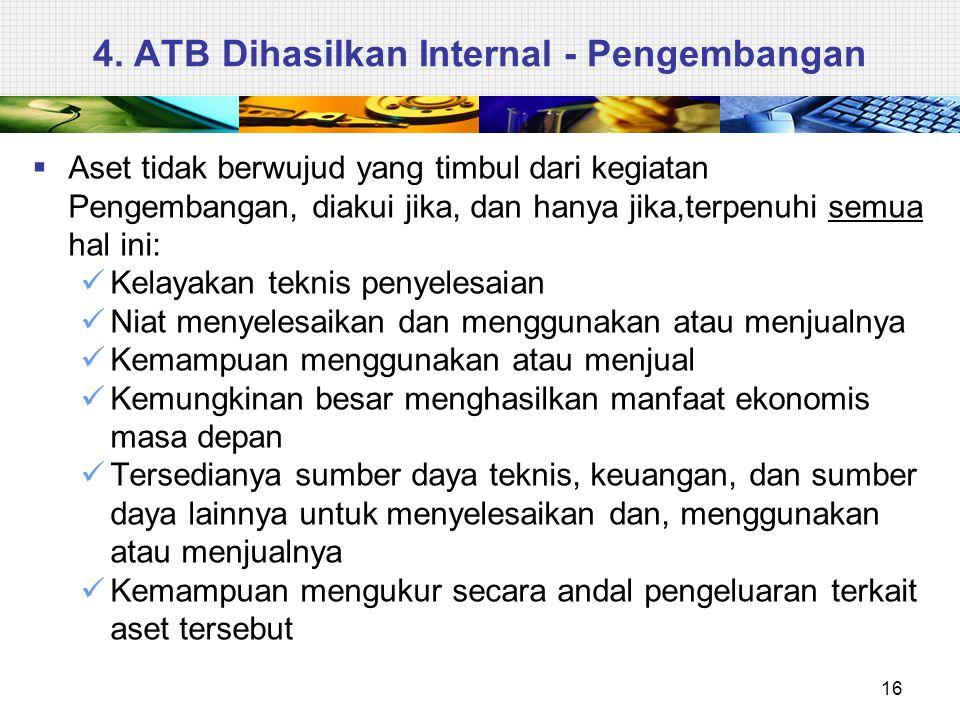 4. ATB Dihasilkan Internal - Pengembangan  Aset tidak berwujud yang timbul dari kegiatan Pengembangan, diakui jika, dan hanya jika,terpenuhi semua ha