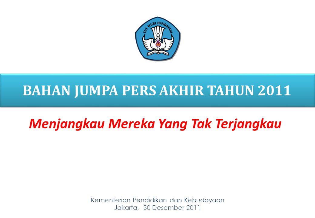 Kementerian Pendidikan dan Kebudayaan Jakarta, 30 Desember 2011 1 BAHAN JUMPA PERS AKHIR TAHUN 2011 1 Menjangkau Mereka Yang Tak Terjangkau