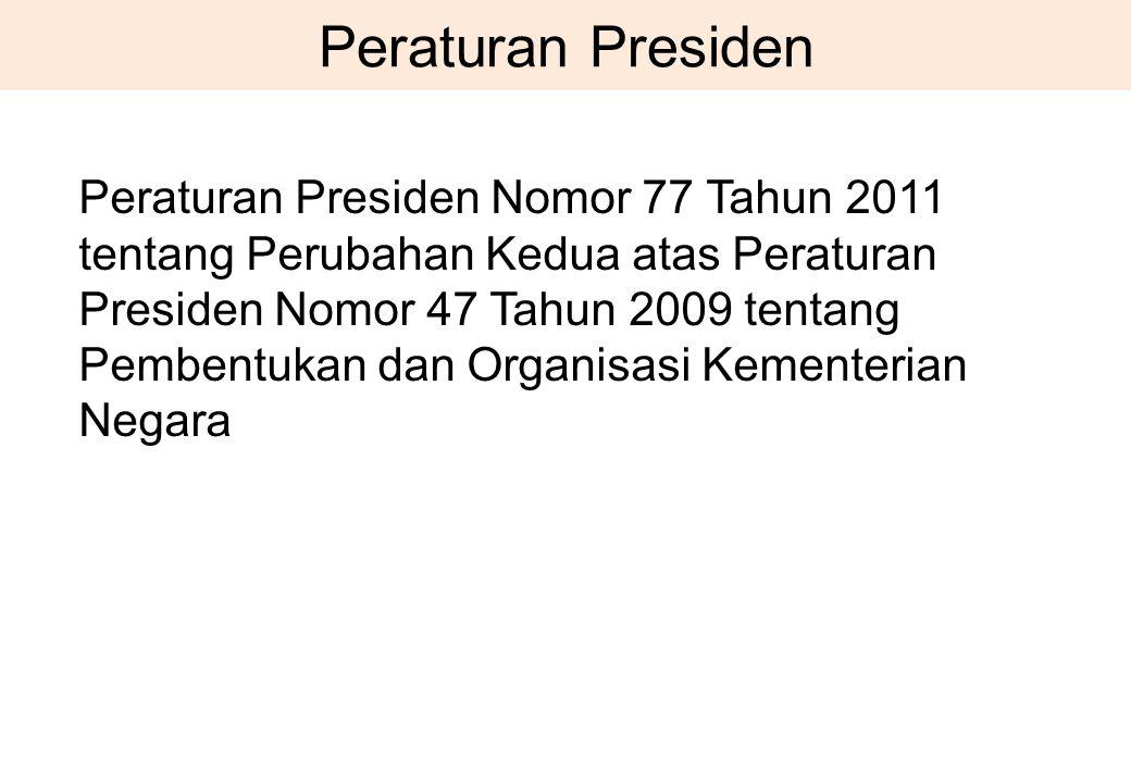 Peraturan Presiden Peraturan Presiden Nomor 77 Tahun 2011 tentang Perubahan Kedua atas Peraturan Presiden Nomor 47 Tahun 2009 tentang Pembentukan dan