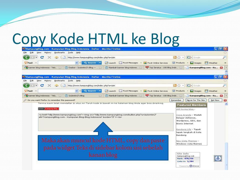 Copy Kode HTML ke Blog Maka akan muncul kode HTML, copy dan paste pada widget Teks di sidebar kolom sisi sebelah kanan blog