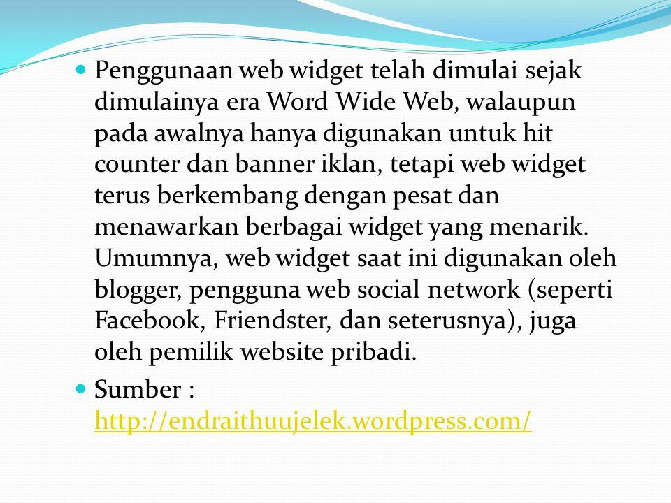  Penggunaan web widget telah dimulai sejak dimulainya era Word Wide Web, walaupun pada awalnya hanya digunakan untuk hit counter dan banner iklan, tetapi web widget terus berkembang dengan pesat dan menawarkan berbagai widget yang menarik.