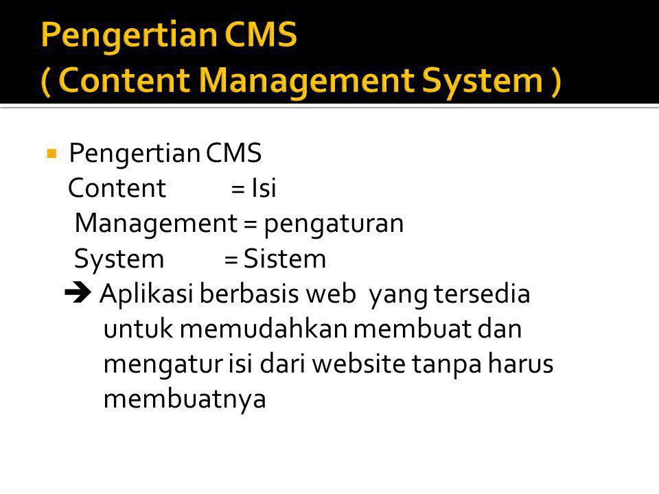  Pengertian CMS Content = Isi Management = pengaturan System = Sistem  Aplikasi berbasis web yang tersedia untuk memudahkan membuat dan mengatur isi dari website tanpa harus membuatnya
