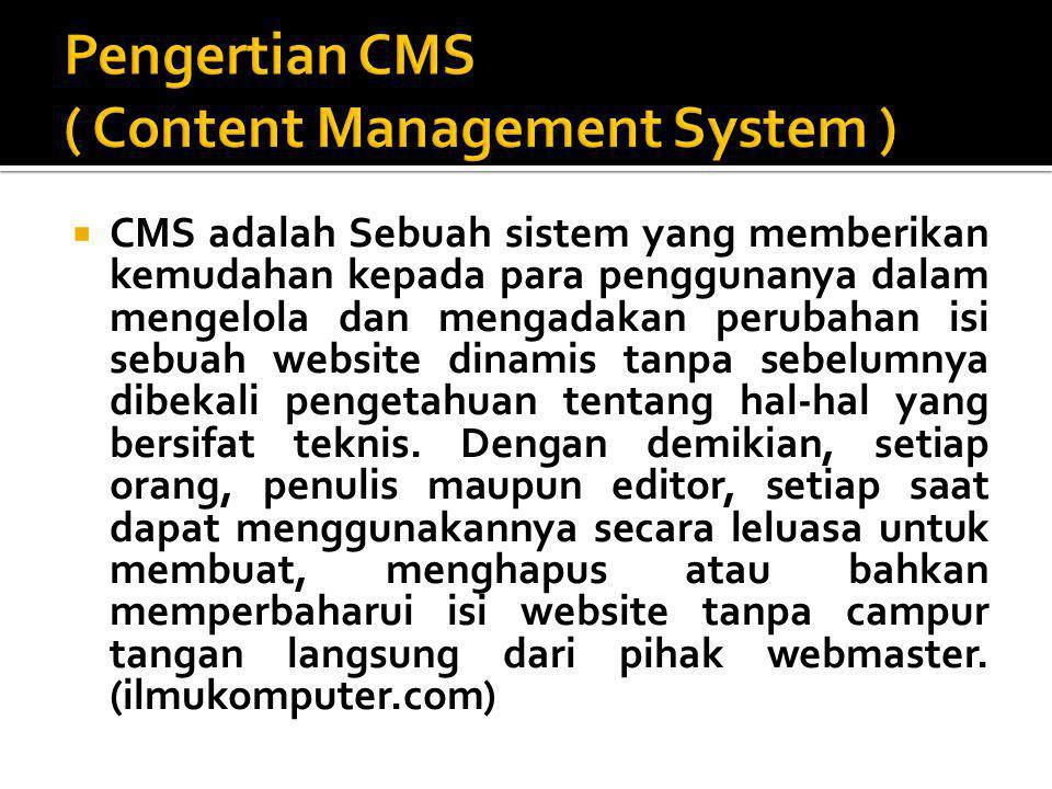  CMS adalah Sebuah sistem yang memberikan kemudahan kepada para penggunanya dalam mengelola dan mengadakan perubahan isi sebuah website dinamis tanpa sebelumnya dibekali pengetahuan tentang hal-hal yang bersifat teknis.