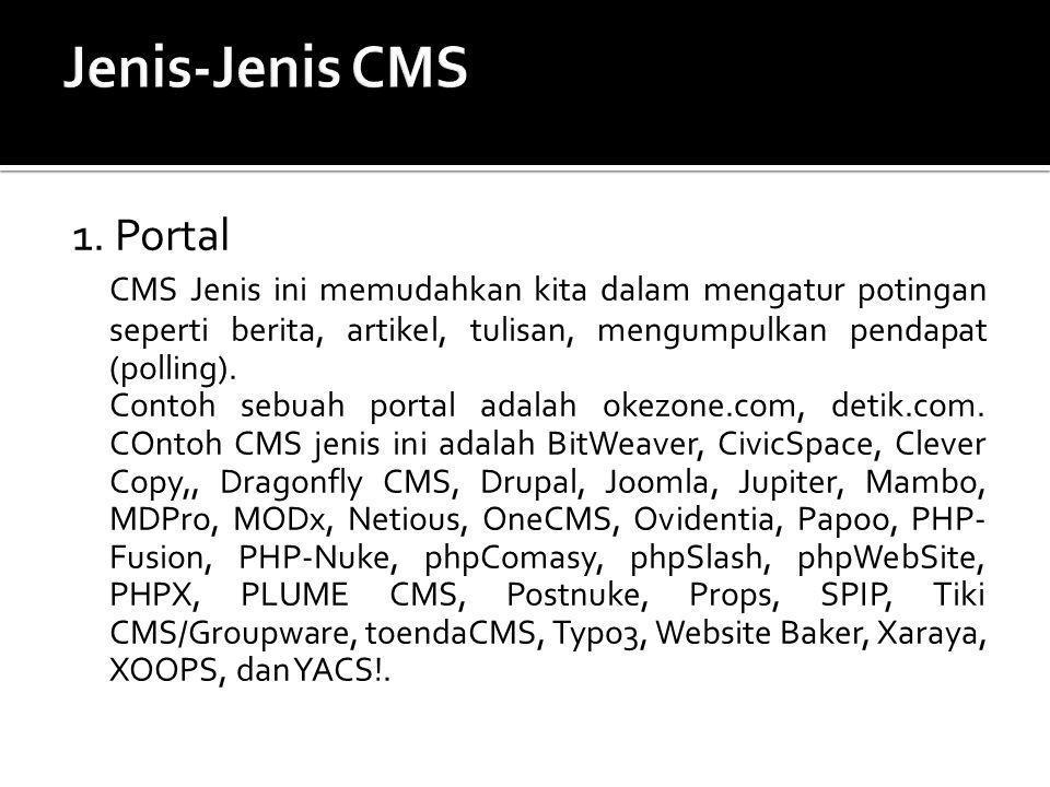 1. Portal CMS Jenis ini memudahkan kita dalam mengatur potingan seperti berita, artikel, tulisan, mengumpulkan pendapat (polling). Contoh sebuah porta
