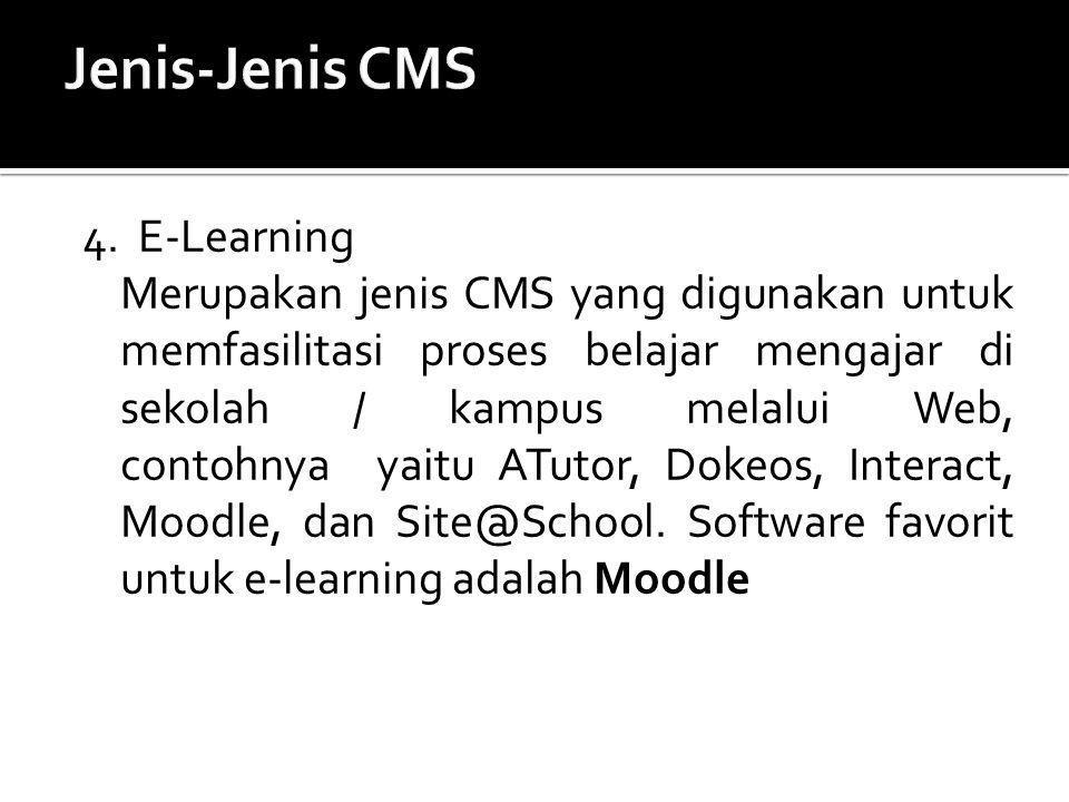 4. E-Learning Merupakan jenis CMS yang digunakan untuk memfasilitasi proses belajar mengajar di sekolah / kampus melalui Web, contohnya yaitu ATutor,