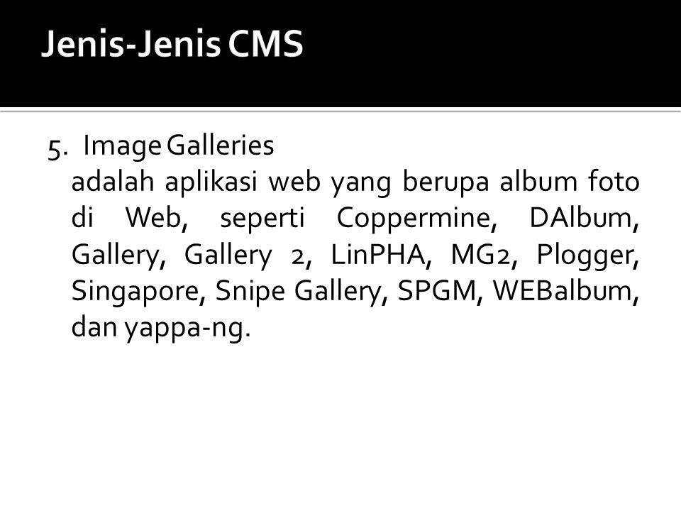 5. Image Galleries adalah aplikasi web yang berupa album foto di Web, seperti Coppermine, DAlbum, Gallery, Gallery 2, LinPHA, MG2, Plogger, Singapore,