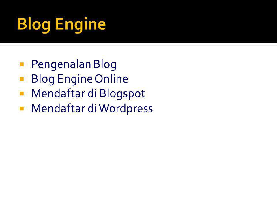  Pengenalan Blog  Blog Engine Online  Mendaftar di Blogspot  Mendaftar di Wordpress