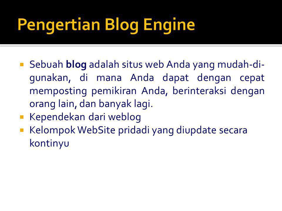  Sebuah blog adalah situs web Anda yang mudah-di- gunakan, di mana Anda dapat dengan cepat memposting pemikiran Anda, berinteraksi dengan orang lain, dan banyak lagi.