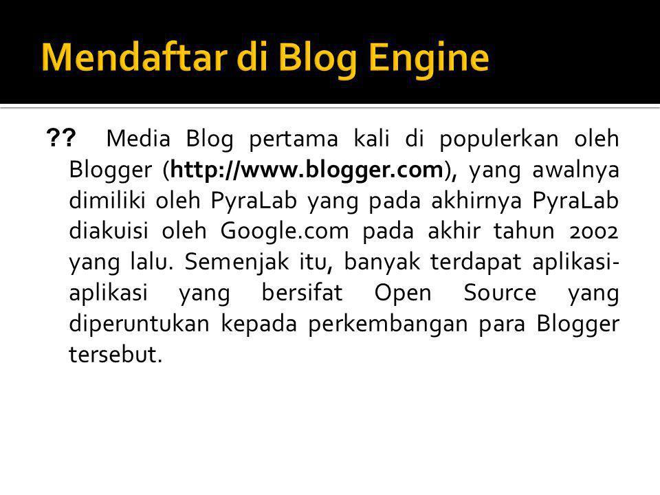 ?? Media Blog pertama kali di populerkan oleh Blogger (http://www.blogger.com), yang awalnya dimiliki oleh PyraLab yang pada akhirnya PyraLab diakuisi
