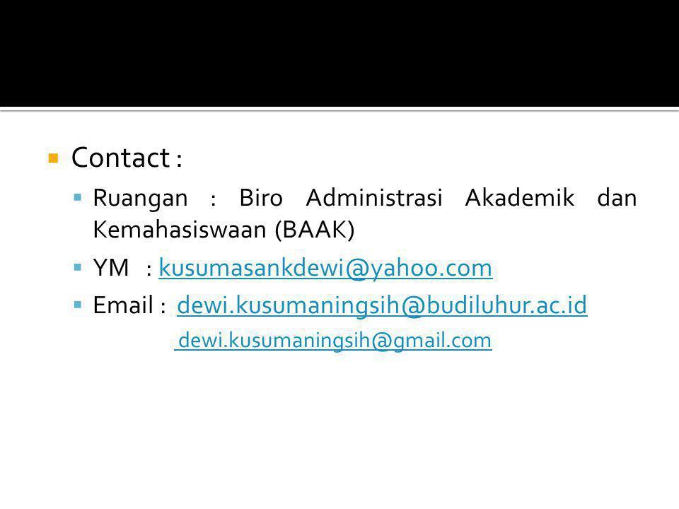  Contact :  Ruangan : Biro Administrasi Akademik dan Kemahasiswaan (BAAK)  YM : kusumasankdewi@yahoo.comkusumasankdewi@yahoo.com  Email : dewi.kusumaningsih@budiluhur.ac.iddewi.kusumaningsih@budiluhur.ac.id dewi.kusumaningsih@gmail.com