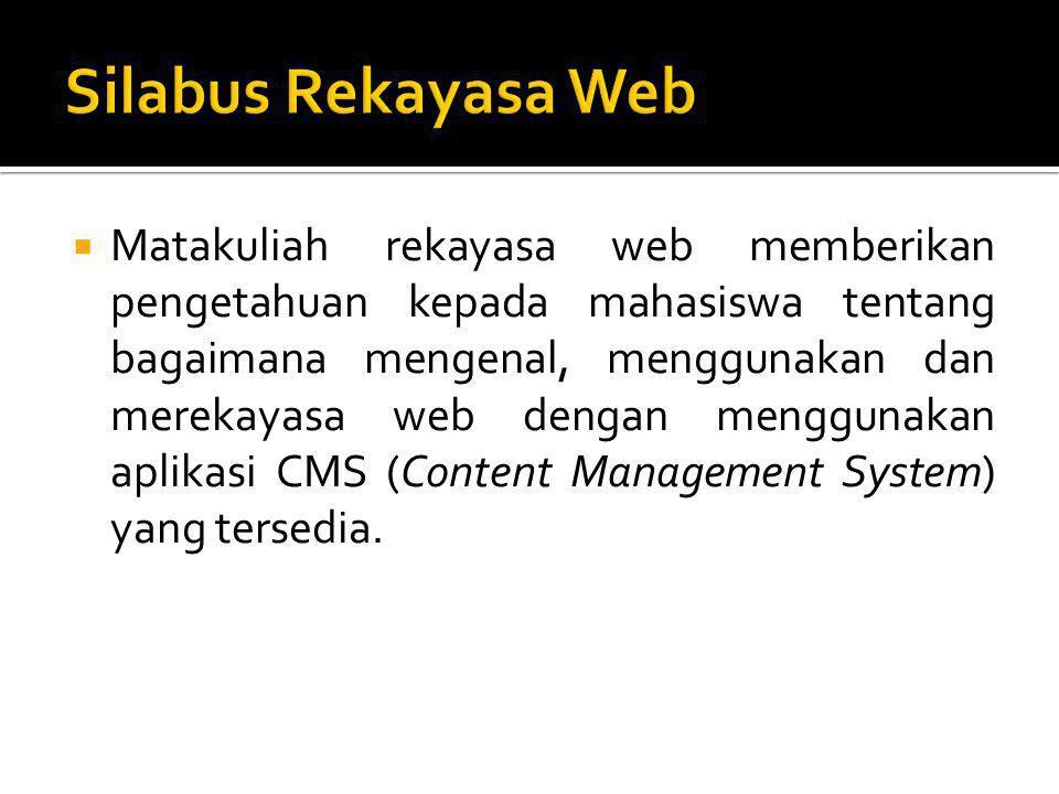  Matakuliah rekayasa web memberikan pengetahuan kepada mahasiswa tentang bagaimana mengenal, menggunakan dan merekayasa web dengan menggunakan aplikasi CMS (Content Management System) yang tersedia.