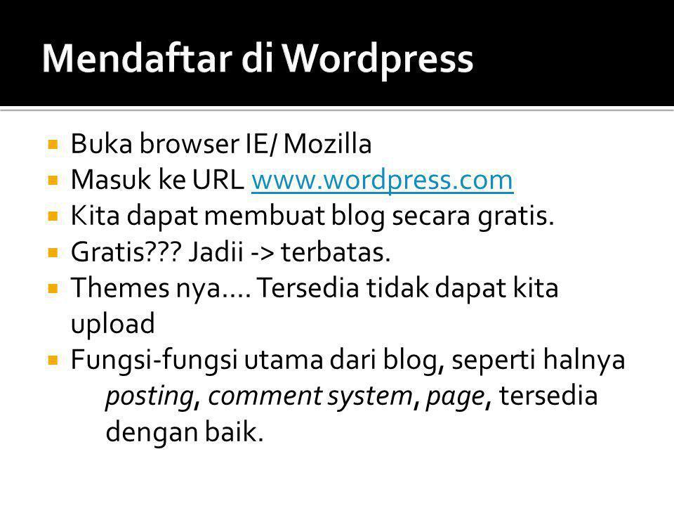  Buka browser IE/ Mozilla  Masuk ke URL www.wordpress.comwww.wordpress.com  Kita dapat membuat blog secara gratis.