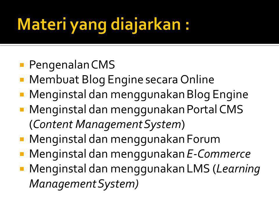  Pengenalan CMS  Membuat Blog Engine secara Online  Menginstal dan menggunakan Blog Engine  Menginstal dan menggunakan Portal CMS (Content Management System)  Menginstal dan menggunakan Forum  Menginstal dan menggunakan E-Commerce  Menginstal dan menggunakan LMS (Learning Management System)