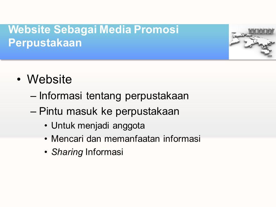 •Website –Informasi tentang perpustakaan –Pintu masuk ke perpustakaan •Untuk menjadi anggota •Mencari dan memanfaatan informasi •Sharing Informasi Web