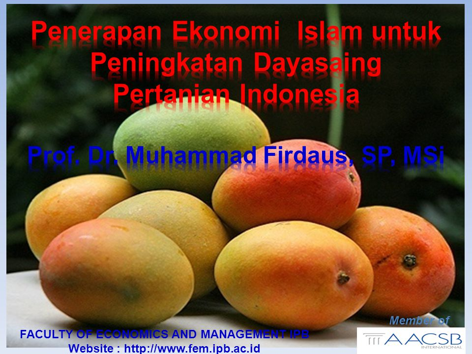 Member of FACULTY OF ECONOMICS AND MANAGEMENT IPB Website : http://www.fem.ipb.ac.id