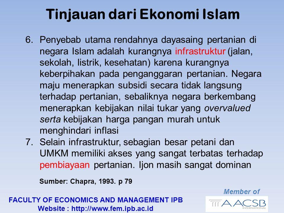 Member of FACULTY OF ECONOMICS AND MANAGEMENT IPB Website : http://www.fem.ipb.ac.id Tinjauan dari Ekonomi Islam 6.Penyebab utama rendahnya dayasaing pertanian di negara Islam adalah kurangnya infrastruktur (jalan, sekolah, listrik, kesehatan) karena kurangnya keberpihakan pada penganggaran pertanian.