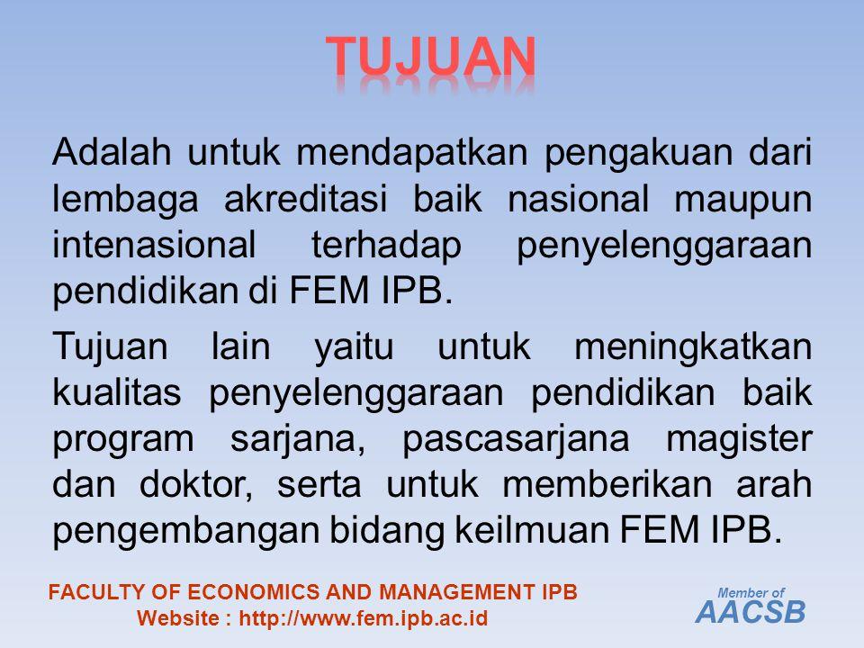 Adalah untuk mendapatkan pengakuan dari lembaga akreditasi baik nasional maupun intenasional terhadap penyelenggaraan pendidikan di FEM IPB.