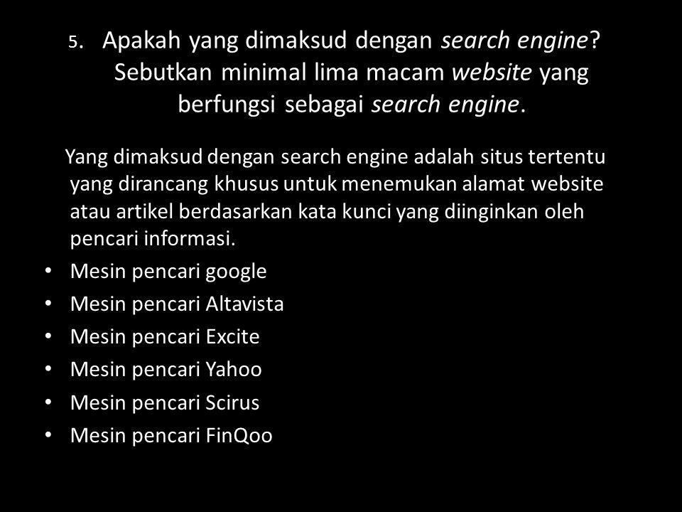 3. Sebutkan minimal lima macam program web browser. a. Internet Explorer b. Mozila Firefox c. Opera d. Google chrome e. Netsacape Navigator