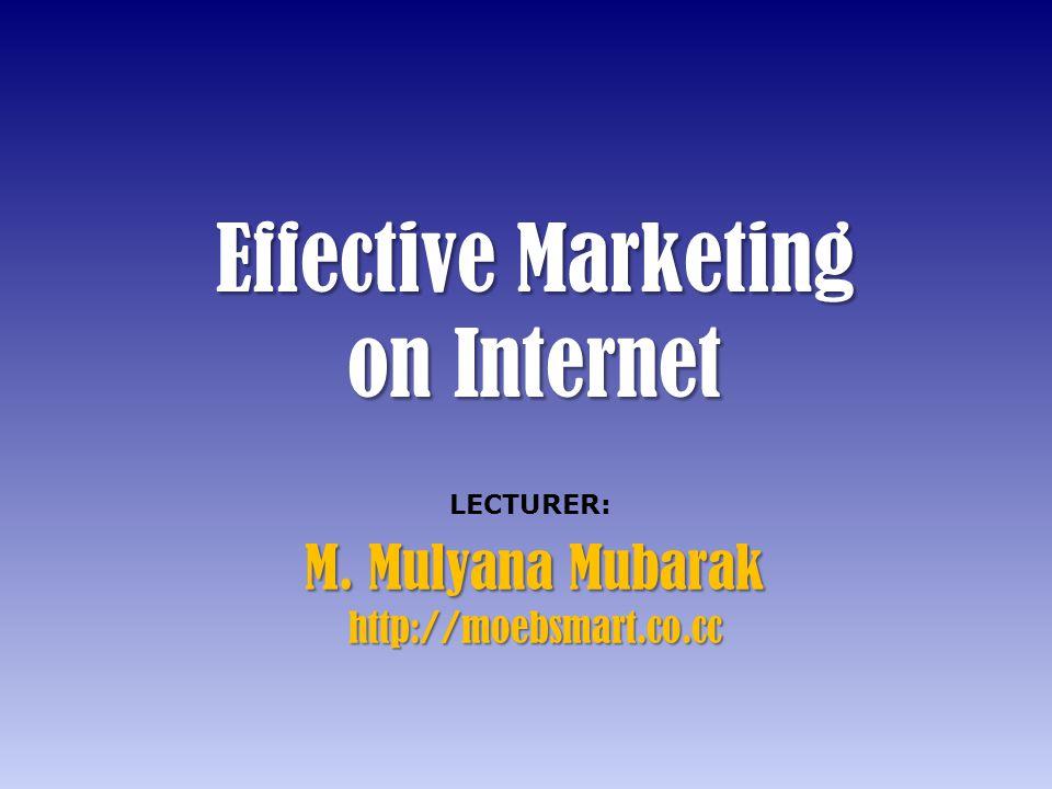 • Untuk menjadikan pemasaran kita efektif, kita harus menguasai benar sifat dari pemasaran di internet.
