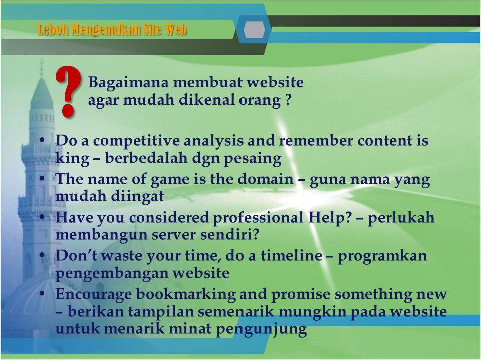 Bagaimana membuat website agar mudah dikenal orang ? Leboh Mengenalkan Site Web ? • Do a competitive analysis and remember content is king – berbedala
