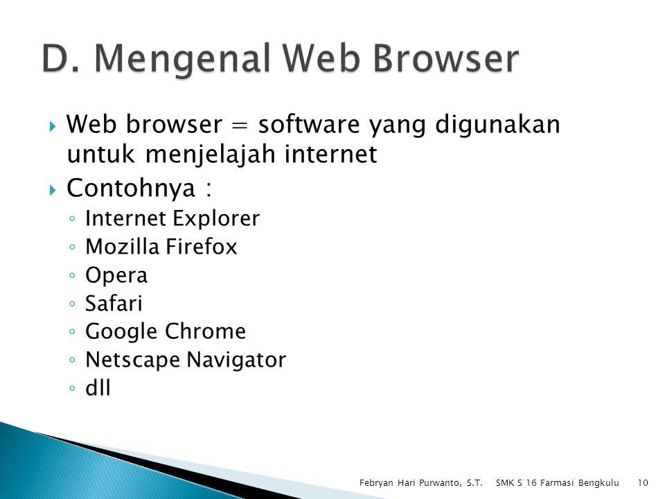  Web browser = software yang digunakan untuk menjelajah internet  Contohnya : ◦ Internet Explorer ◦ Mozilla Firefox ◦ Opera ◦ Safari ◦ Google Chrome