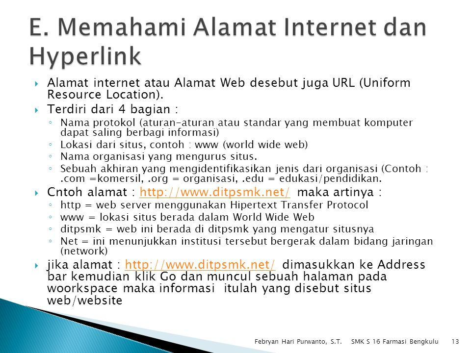  Alamat internet atau Alamat Web desebut juga URL (Uniform Resource Location).  Terdiri dari 4 bagian : ◦ Nama protokol (aturan-aturan atau standar