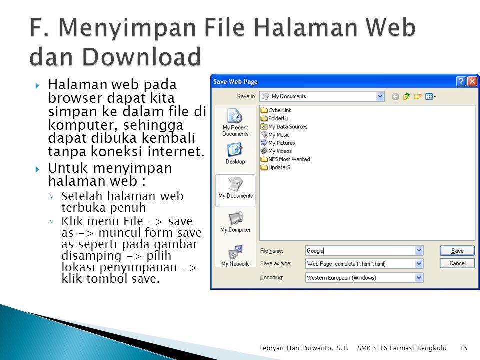  Halaman web pada browser dapat kita simpan ke dalam file di komputer, sehingga dapat dibuka kembali tanpa koneksi internet.  Untuk menyimpan halama