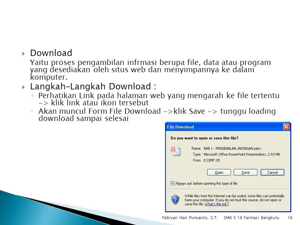  Download Yaitu proses pengambilan infrmasi berupa file, data atau program yang desediakan oleh situs web dan menyimpannya ke dalam komputer.  Langk