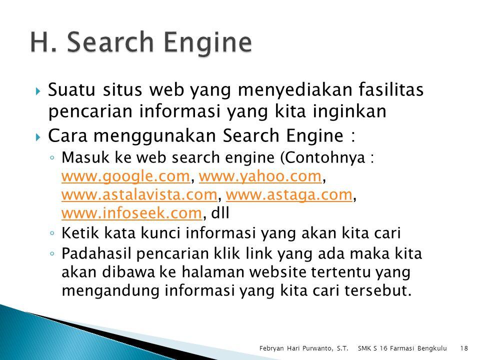  Suatu situs web yang menyediakan fasilitas pencarian informasi yang kita inginkan  Cara menggunakan Search Engine : ◦ Masuk ke web search engine (C